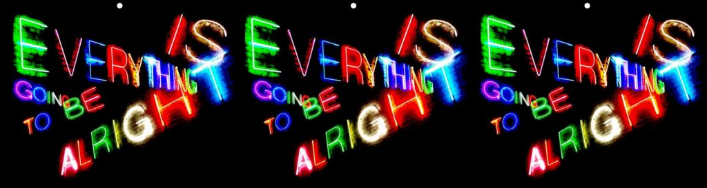 Everything Is Going To Be Alright by David Kuntz, Rancho Palos Verdes, CA USA